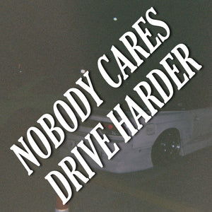 NOBODY CARES, DRIVE HARDER Sticker