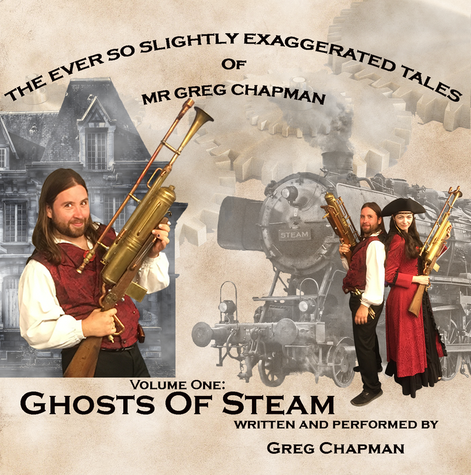Ghosts Of Steam - Volume One of The Ever So Slightly Exaggerated Tales Of Mr Greg Chapman