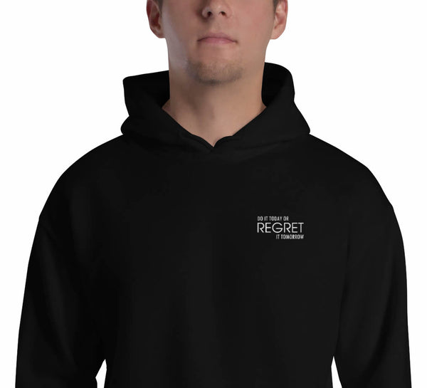 DO IT TODAY OR REGRET IT TOMORROW - Embroidered Hoodie