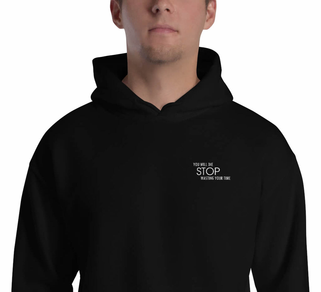 YOU WILL DIE STOP WASTING YOUR TIME - Embroidered Hoodie