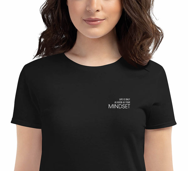 LIFE IS ONLY AS GOOD AS YOUR MINDSET - Embroidered T-Shirt