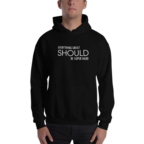 EVERYTHING GREAT SHOULD BE SUPER HARD - Hoodie