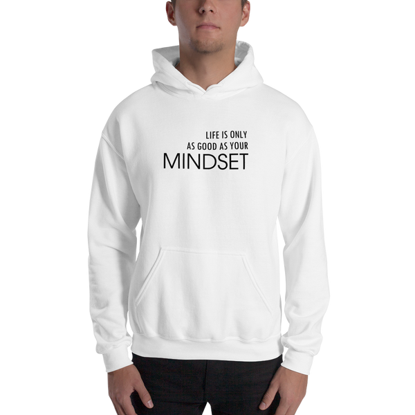 LIFE IS ONLY AS GOOD AS YOUR MINDSET - Hoodie