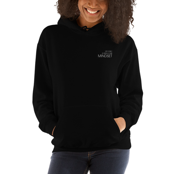 LIFE IS ONLY AS GOOD AS YOUR MINDSET - Embroidered Hoodie