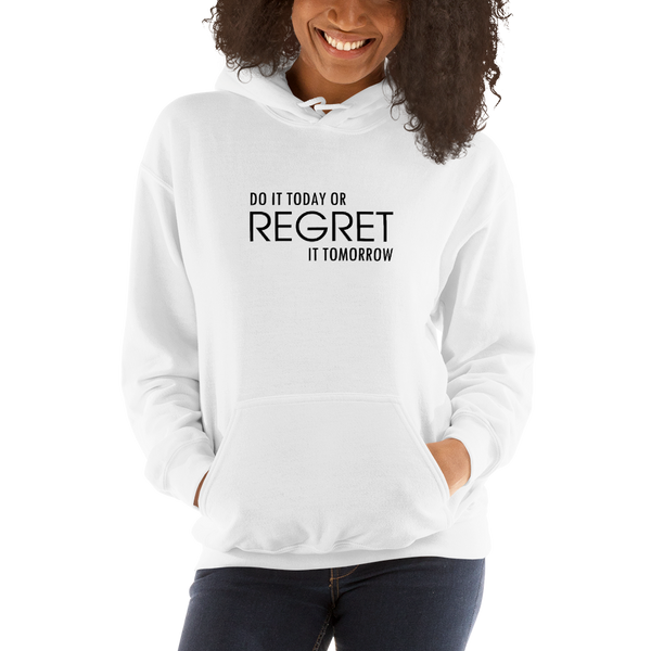 DO IT TODAY OR REGRET IT TOMORROW - Hoodie