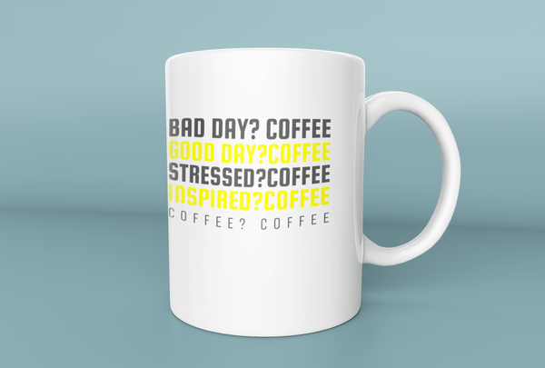 Bad Day? Coffee Good Day? Coffee ... - Tee Size Me