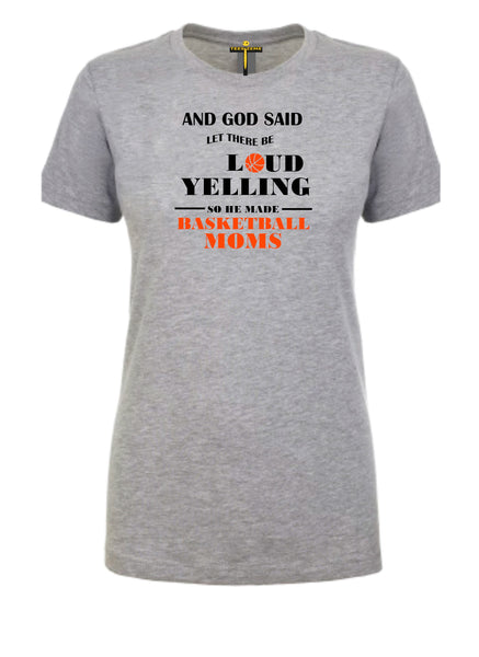 And God Said Let There Be Loud Yelling So He Made Basketball Moms - Tee Size Me