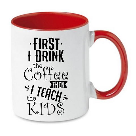 First I Drink The Coffee Then I Teach The Kids - Tee Size Me