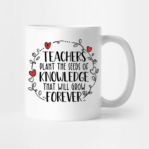 Teachers Plant The Seeds Of Knowledge That Will Grow Forever - Tee Size Me
