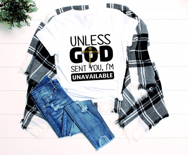 Unless GOD Sent You, I'm Unavailable - Tee Size Me