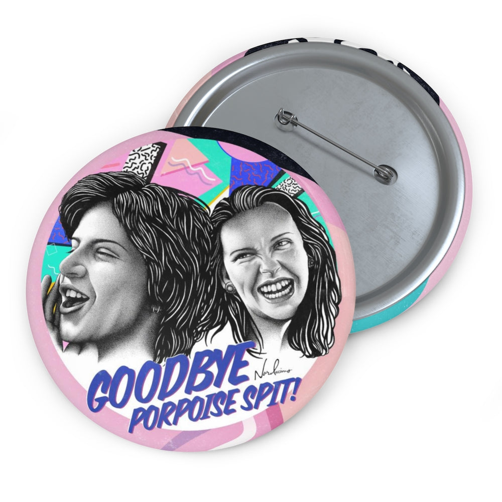 GOODBYE PORPOISE SPIT! - Pin Buttons