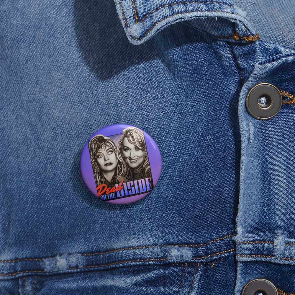 DEAD ON THE INSIDE - Custom Pin Buttons