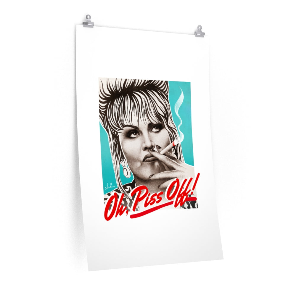 Oh, Piss Off! - Premium Matte vertical posters