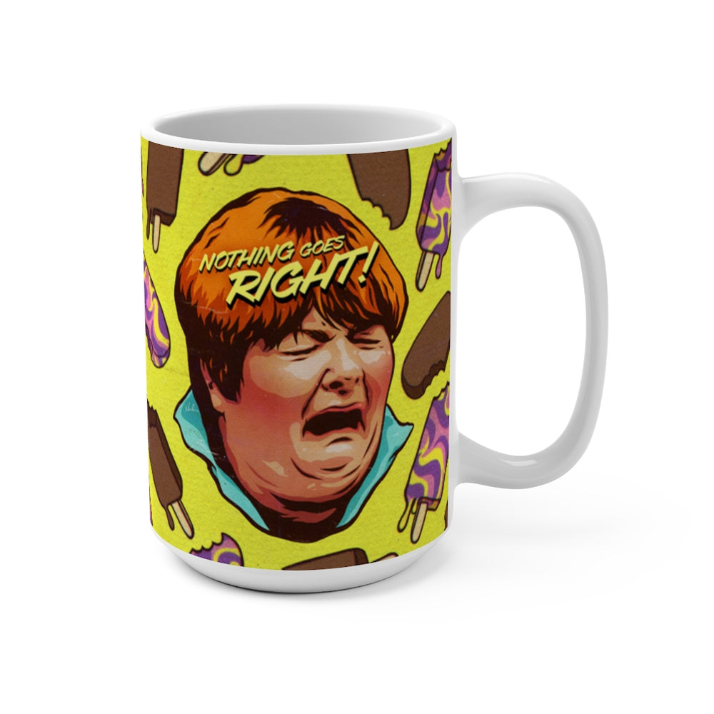 NOTHING GOES RIGHT! - Mug 15oz