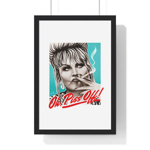 Oh, Piss Off! - Premium Framed Vertical Poster