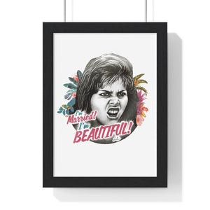 I'm Married! I'm Beautiful! - Premium Framed Vertical Poster