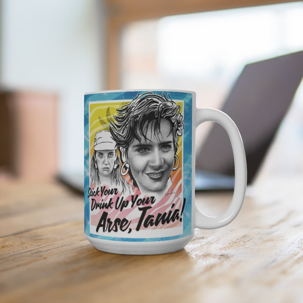 Stick Your Drink Up Your Arse, Tania! - Mug 15oz