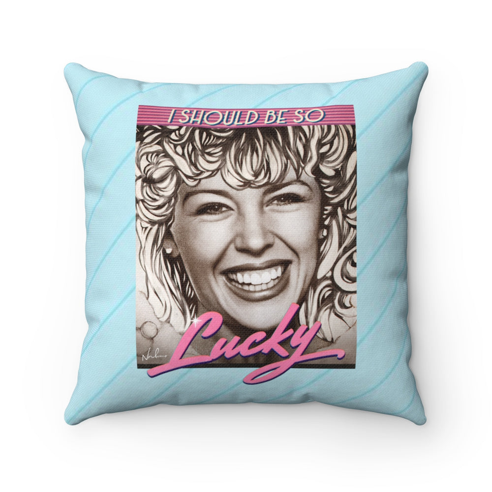 I SHOULD BE SO LUCKY - Spun Polyester Square Pillow
