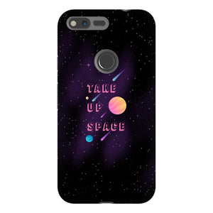 Take Up Space Phone Case-Premium Glossy Tough Case-Google Pixel XL-AllGo