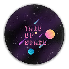Load image into Gallery viewer, Take Up Space Pin-Back Buttons-3 inch Round Button-4 Pack-AllGo