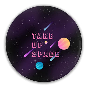 Take Up Space Pin-Back Buttons-3 inch Round Button-2 Pack-AllGo