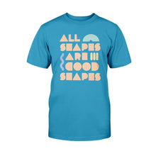 Load image into Gallery viewer, All Shapes are Good Shapes Classic Fit Tagless T-Shirt-Shirts-Sapphire-S-AllGo