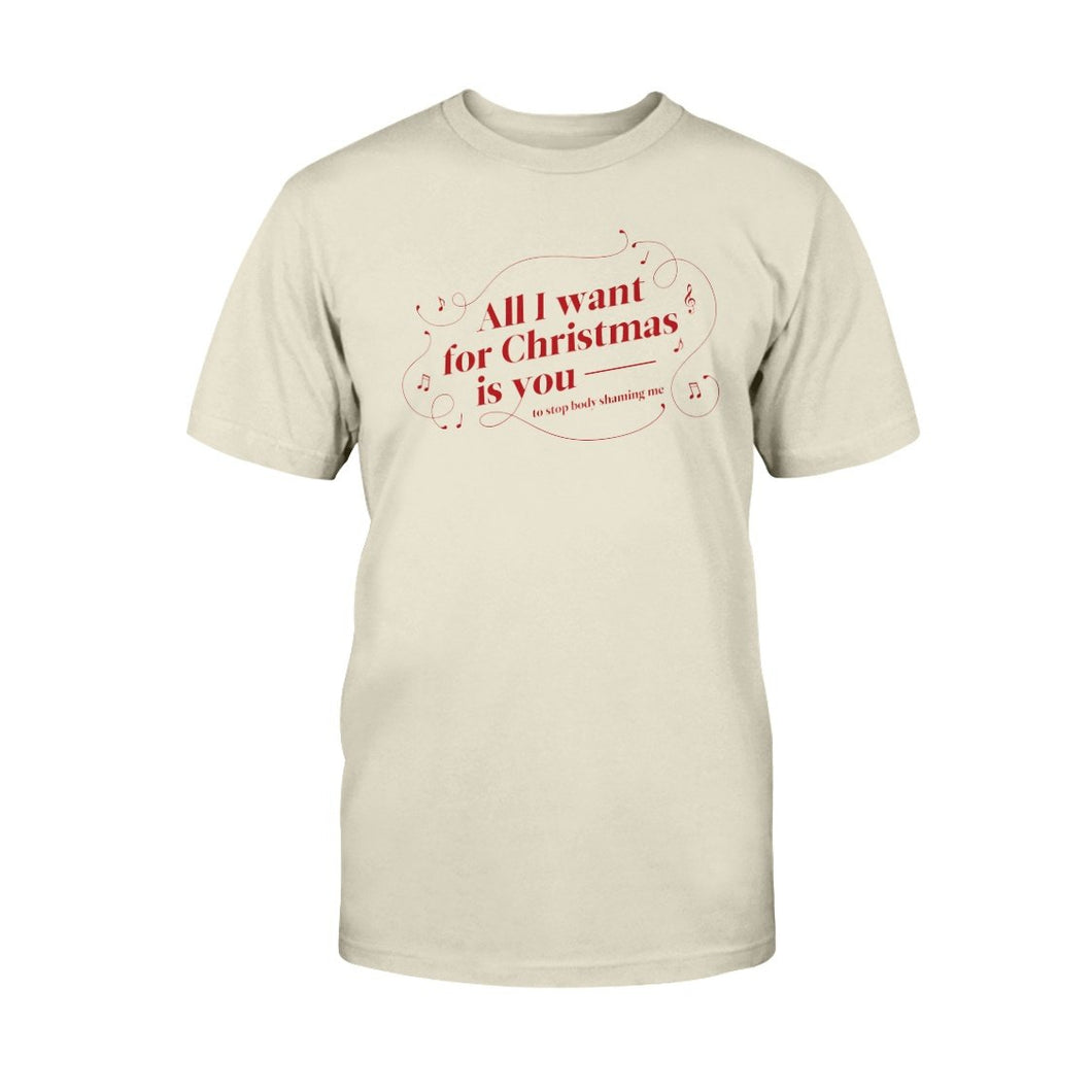 All I Want for Christmas is You (to Stop Body Shaming Me) Classic Fit Tagless T-Shirt-Shirts-Natural-S-AllGo