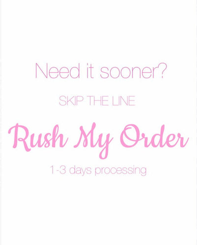 Rush My Order Fee-This ensures your set will be completed within 1-3 business days.