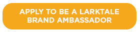 apply here to be a larktale brand ambassador