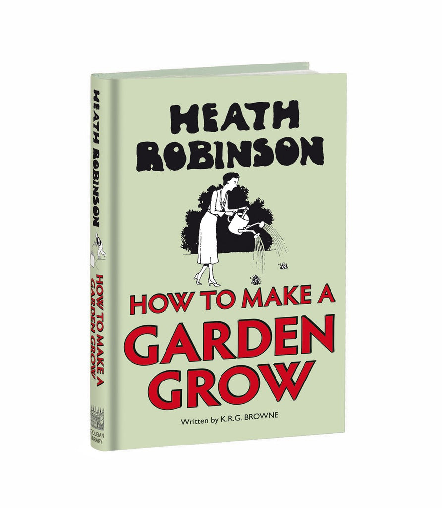 Heath Robinson: How to Make a Garden Grow
