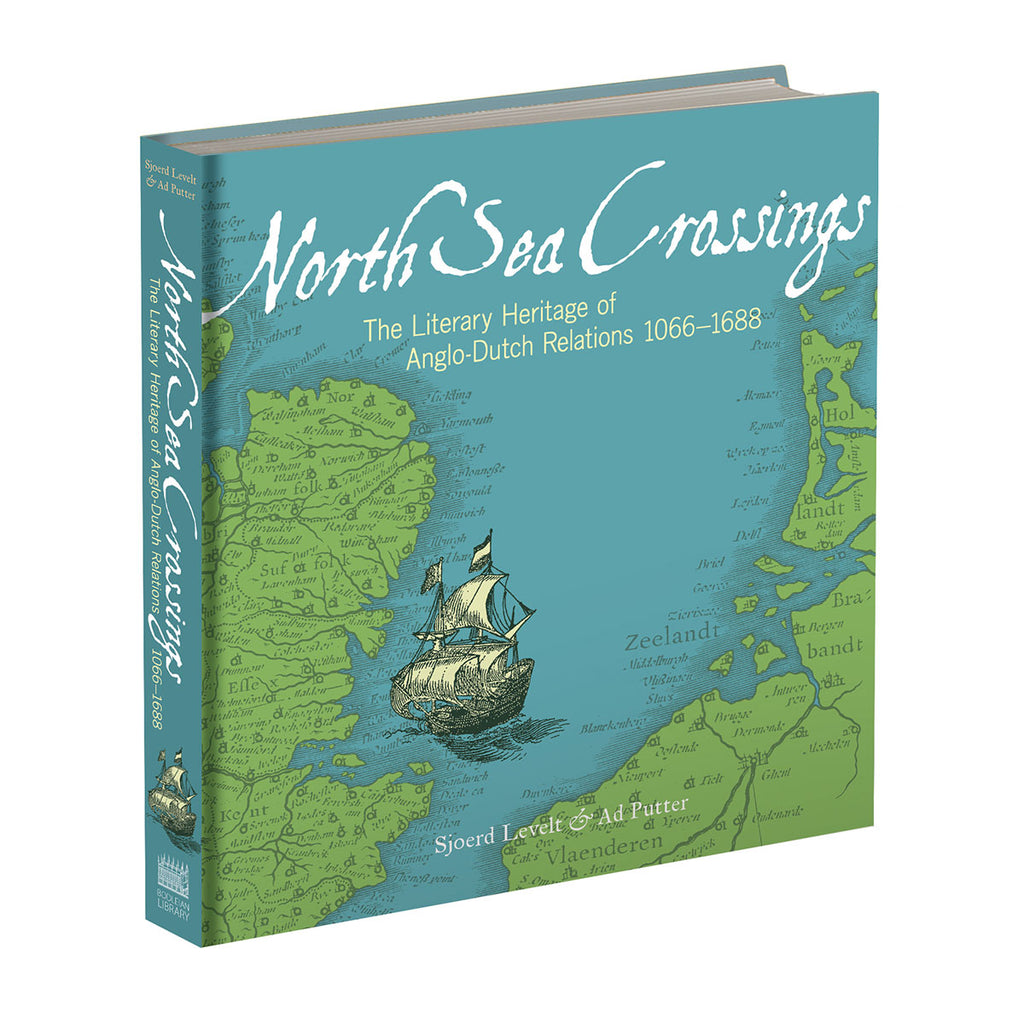 North Sea Crossings: The Literary Heritage of Anglo-Dutch Relations 1066–1688