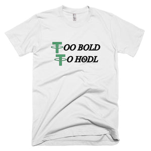 """Too Bold To HODL"" - Cloth Of Crypto"