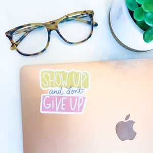 Show Up & Don't Give Up Sticker