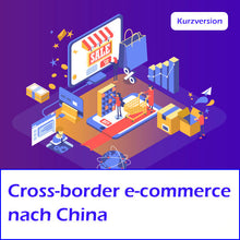 [DACH] Cross-Border E-Commerce nach China - Kurzversion