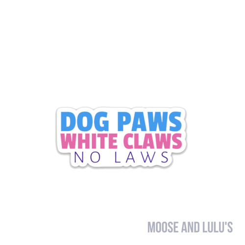 Dog Paws, White Claws, No Laws Sticker - Moose and Lulu's