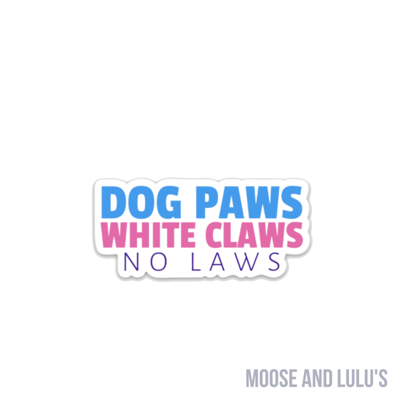 Dog Paws, White Claws, No Laws Sticker