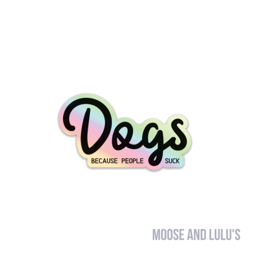 Dogs: Because People Suck Holo Dog Sticker - Moose and Lulu's