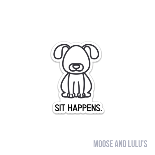 Sit Happens Sticker - Moose and Lulu's