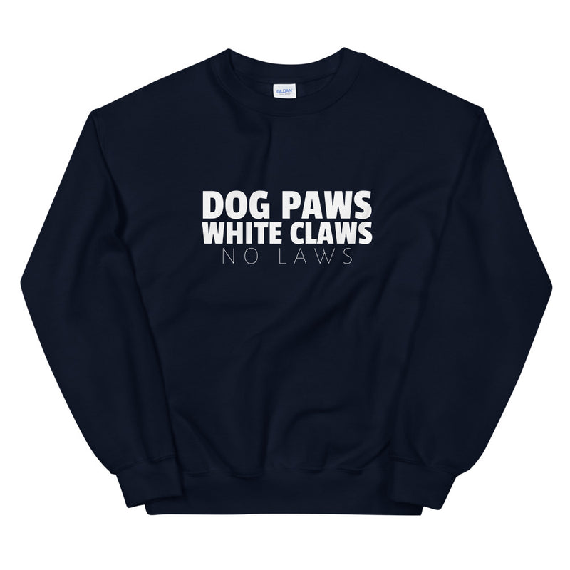 Dog Paws, White Claws, No Laws Sweatshirt