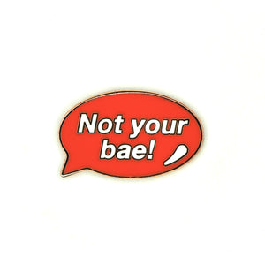 Not Your Bae Pin