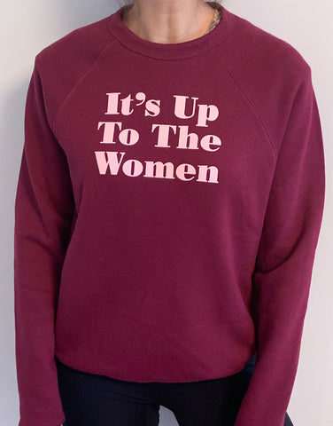It's Up To The Women Sweatshirt - Burgundy