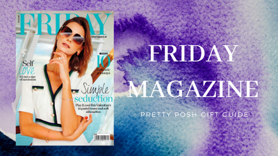 [FEATURE] FRIDAY MAGAZINE - PRETTY POSH GIFT GUIDE