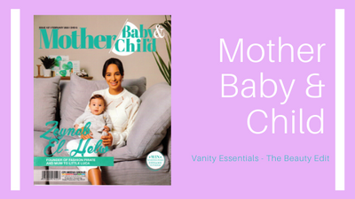 [FEATURE] MOTHER BABY & CHILD - VANITY ESSENTIALS - THE BEAUTY EDIT