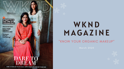 [ARTICLE] WKND Magazine March 2020 - Know Your Organic Makeup