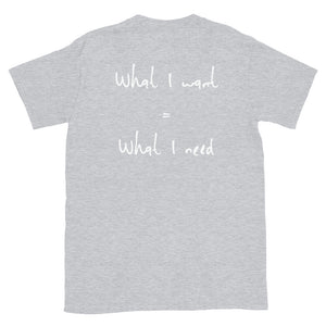 """What I want = What I need"" Short-Sleeve Unisex T-Shirt"