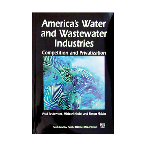 America's Water and Wastewater Industries: Competition and Privatization