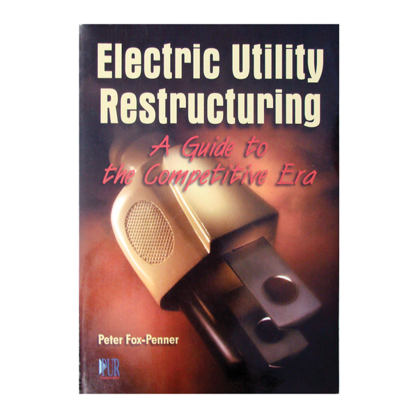Electric Utility Restructuring: A Guide to the Competitive Era