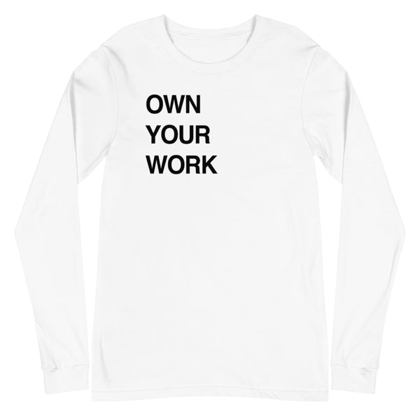 Own Your Work Unisex Long Sleeve Tee