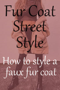 Fur Coat Street Style How to Style a Faux Fur Coat