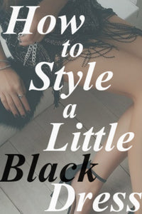 How to Style a Little Black Dress | Spice Up Your Little Black Dress